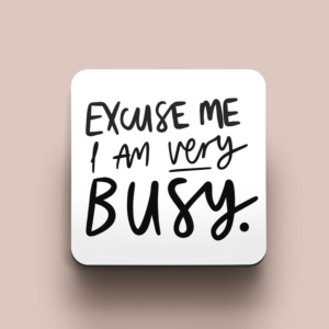 Excuse Me I'm Very Busy Coaster - Hand-Lettered Style Monochrome Coaster - Living room Décor Coaster