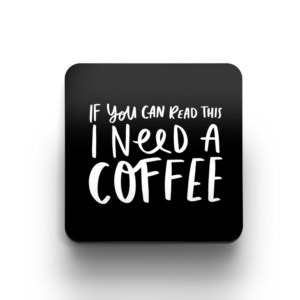 If You Can Read This I Need A Coffee Coaster - Funny Gift For Coffee Lover - Office Desk Décor Coaster